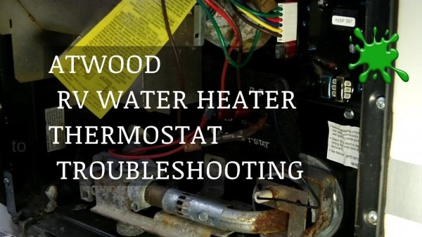 Atwood Rv Water Heater Thermostat Troubleshooting By Bug Smacker