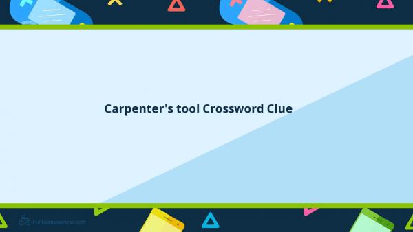 Carpenters Tool Crossword Clue
