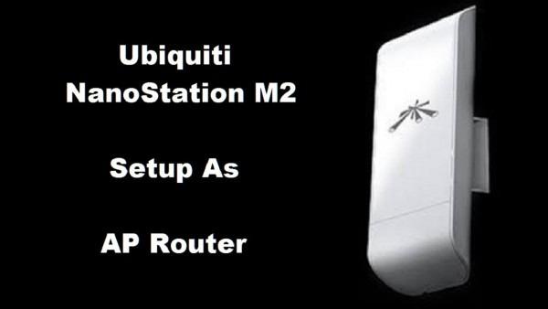 Ubiquiti Nanostation M2 Setup As Router Easy Step By Step
