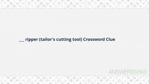 Crosswords With Friends ___ Ripper (tailor's Cutting Tool