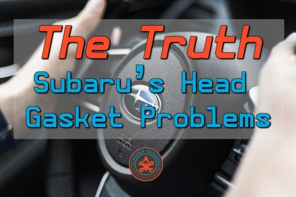 ✓️the Truth About Subaru's Head Gasket Problems